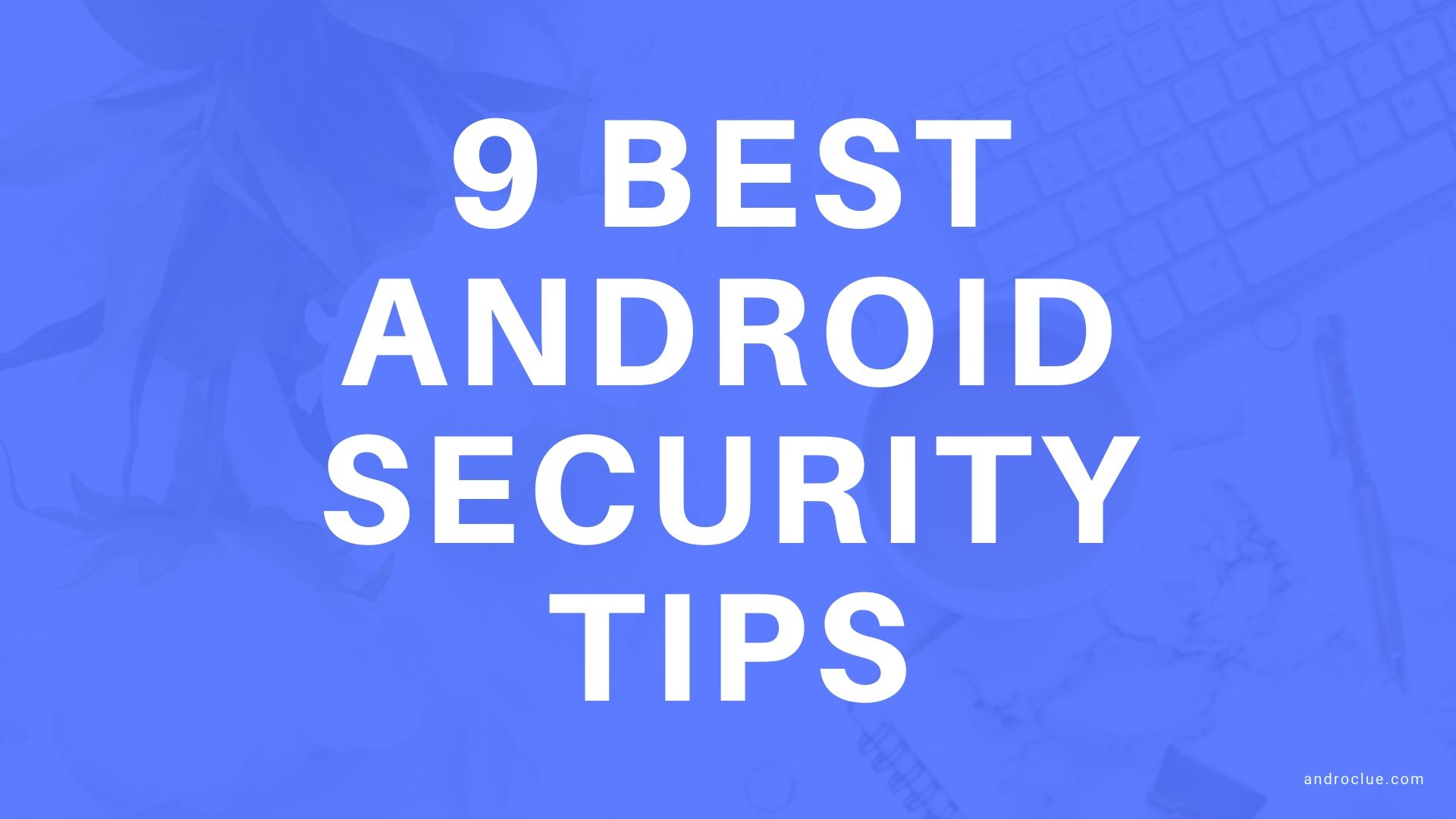 9 Best Android Security Tips