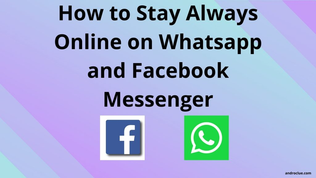 How To Stay Always Online On Whatsapp And Facebook Messenger