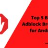 Best Adblock Browsers for Android